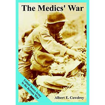 The Medics War United States Army in the Korean War by Cowdrey & Albert & E.