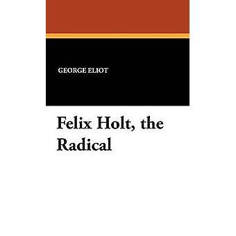 Felix Holt the Radical by Eliot & George