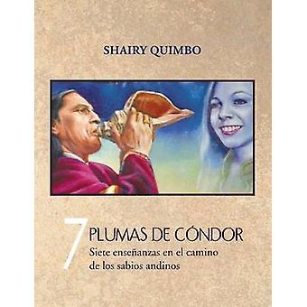 7 Plumas de Condor Siete Ensenanzas En El Camino de Los Sabios Andinos by Quimbo & Shairy