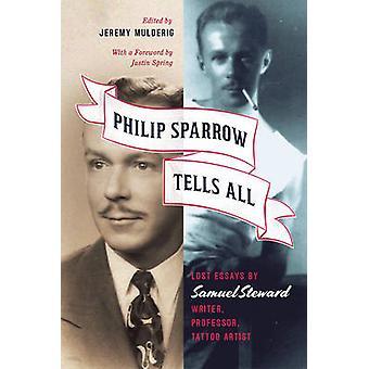 Philip Sparrow Tells All - Lost Essays by Samuel Steward - Writer - Pr