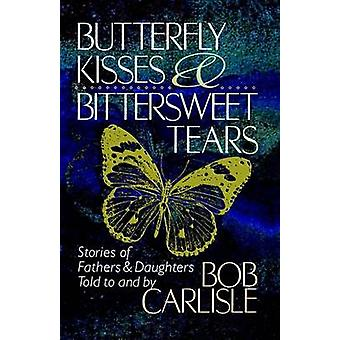 Butterfly Kisses and Bittersweet Tears by Bob Carlisle - 978084999076