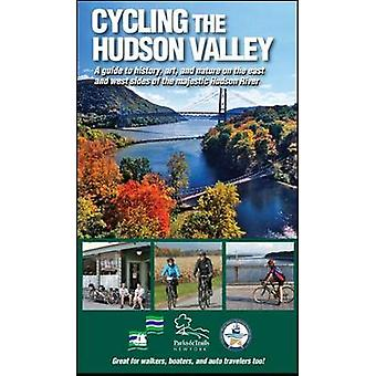 Cycling the Hudson Valley - A Guide to History - Art - and Nature on t