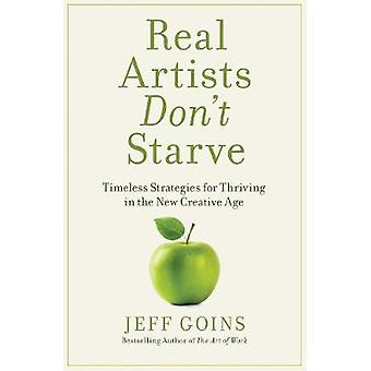 Real Artists Don't Starve - Timeless Strategies for Thriving in the Ne