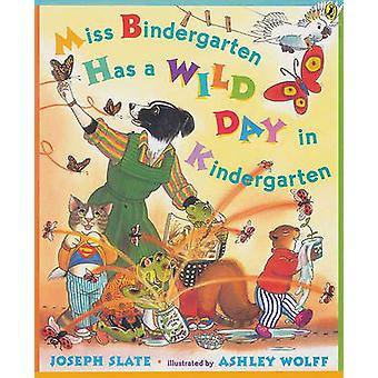 Miss Bindergarten Has a Wild Day in Kindergarten by Joseph Slate - As