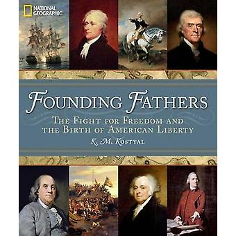 Founding Fathers - The Fight for Freedom and the Birth of American Lib