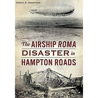 The Airship Roma Disaster in Hampton Roads by Nancy E Sheppard - 9781