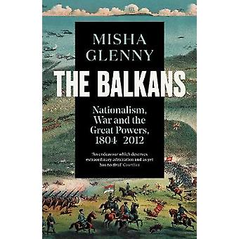 The Balkans - 1804-2012 - Nationalism - War and the Great Powers by Mi
