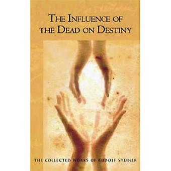 Influence of the Dead on Destiny (The Collected Works of Rudolf Steiner)