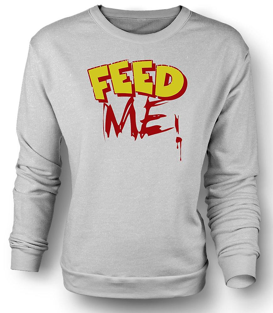 Mens Sweatshirt Feed Me! - Funny Quote