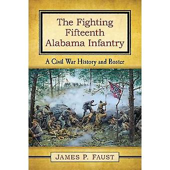 The Fighting Fifteenth Alabama Infantry - A Civil War History and Rost