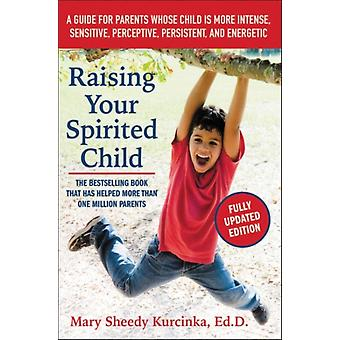 Raising Your Spirited Child Third Edition: A Guide for Parents Whose Child Is More Intense Sensitive Perceptive Persistent and Energetic (Paperback) by Kurcinka Mary Sheedy