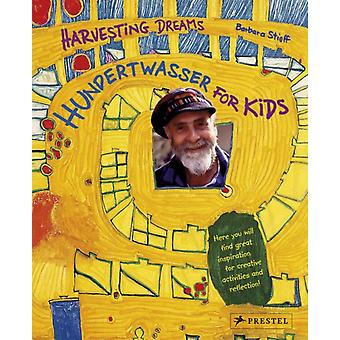 Harvesting Dreams: Hundertwasser for Kids (Hardcover) by Stieff Barbara