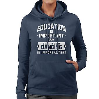 Education Is Important But Ballroom Dancing Is Importantest Women's Hooded Sweatshirt