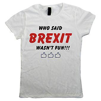Who Said Brexit Wasn't Fun, Womens T Shirt