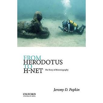 From Herodotus to H-Net - The Story of Historiography by Jeremy Popkin
