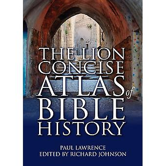 The Lion Concise Atlas of Bible History by Paul Lawrence - Richard Jo