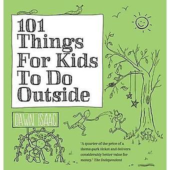 101 Dinge für Kinder zu tun außerhalb von Dawn Isaac - 9780857831835 Buch