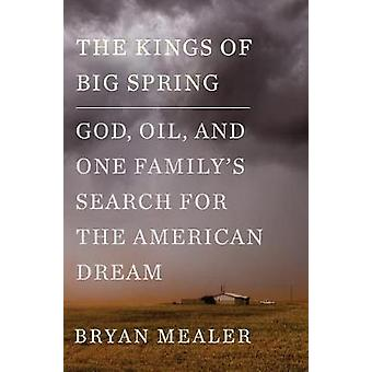 The Kings of Big Spring - God - Oil - and One Family's Search for the