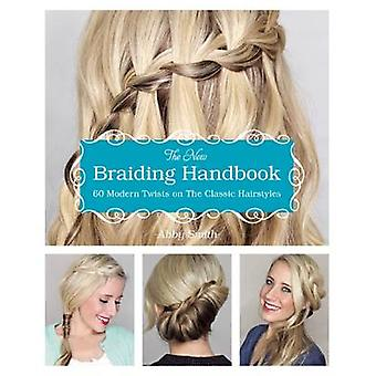 The New Braiding Handbook - 60 Modern Twists on the Classic Hairstyle