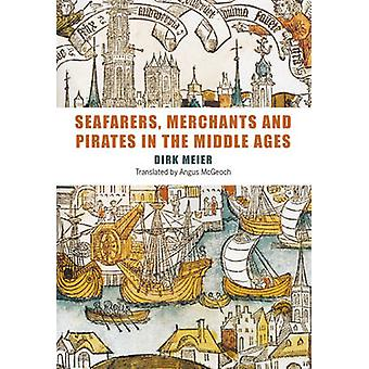 Seafarers - Merchants and Pirates in the Middle Ages by Dirk Meier -