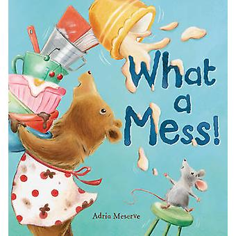 What a Mess! by Adria Meserve - 9781848954755 Book