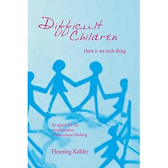 Difficult Children - There is No Such Thing - An Appeal for the Transfo