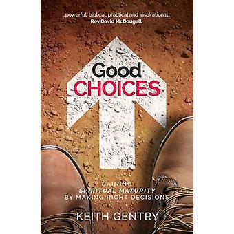 Good Choices - Gaining Spiritual Maturity by Making Right Decisions by