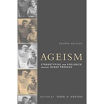 Ageism - Stereotyping and Prejudice against Older Persons by Todd D. N