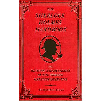 The Sherlock Holmes Handbook - Methods and Mysteries of the World's Gr