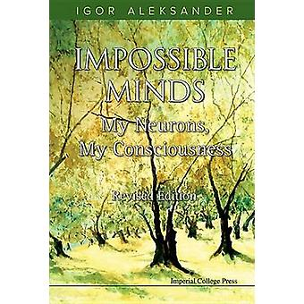 Impossible Minds - My Neurons - My Consciousness (Revised edition) by