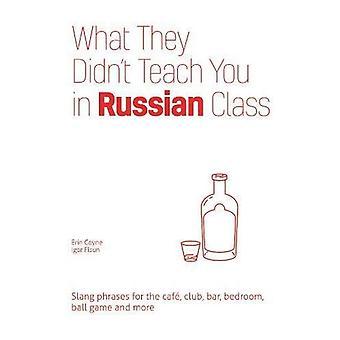 Ce qu'ils ne vous enseignent en classe russe: expressions d'argot pour le Cafe, le Club, le Bar, chambre, jeu de balle, etc.
