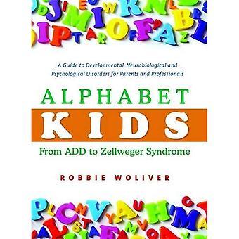 Alphabet-Kids - von ADD, Zellweger Syndrom: ein Leitfaden für Entwicklungsstörungen, neurobiologischen und psychologischen Störungen für Eltern und Fachleute