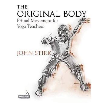 The Original Body: Primal Movement for Yoga Teachers