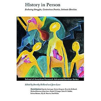 History in Person: Enduring Struggles, Contentious Practice, Intimate Identities