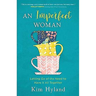 An Imperfect Woman: Letting� Go of the Need to Have It All Together