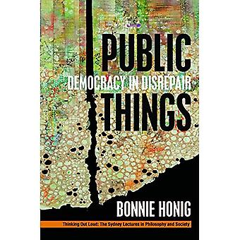 Public Things: Democracy in� Disrepair (Thinking Out Loud)