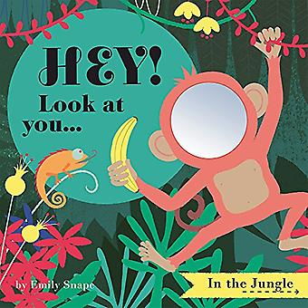 Hey! Look at You... in the Jungle (Hey! Look at You Books) [Board book]