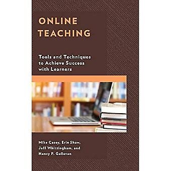 Online Teaching: Tools and Techniques to Achieve Success with Learners