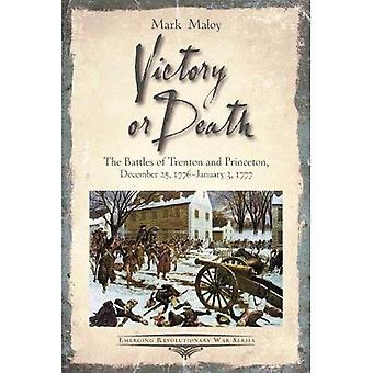 Victory or Death: The Battles of Trenton and Princeton, December 25, 1776 - January 3, 1777 (Emerging Revolutionary War Series)