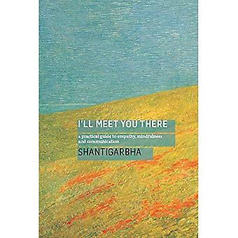 I'll Meet You There: A Practical Guide to Empathy,� Mindfulness and Communication
