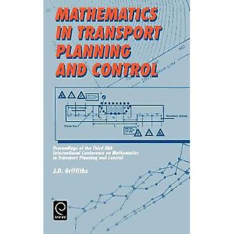 Mathematics in Transport Planning and Control Proceedings of the 3rd Ima Conference on Mathematics in Transport Planning and Control by Griffiths & J. D.