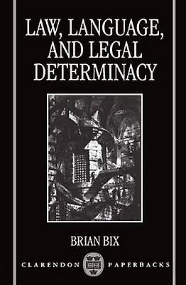Law Language and Legal Determinacy by Bix & Brian