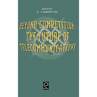 Beyond Competition Future of Telecommunications by Lamberton & D.