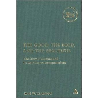 The Good the Bold and the Beautiful The Story of Susanna and Its Renaissance Interpretations by Clanton & Dan W. & Jr.
