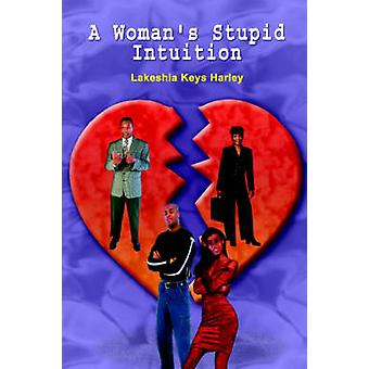 A Womans Stupid Intuition by Harley & Lakeshia Keys