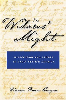The Widows Might Widowhood and Gender in Early British America by Conger & Vivian Bruce