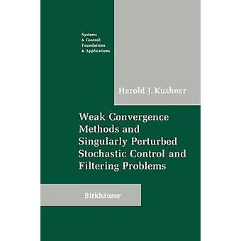 Weak Convergence Methods and Singularly Perturbed Stochastic Control and Filtering Problems by Kushner & Harold