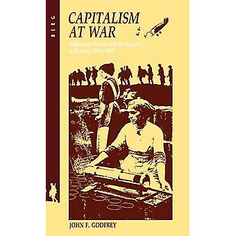 Capitalismo al guerra di politica industriale e la burocrazia in Francia 19141918 da John F. & Godfrey