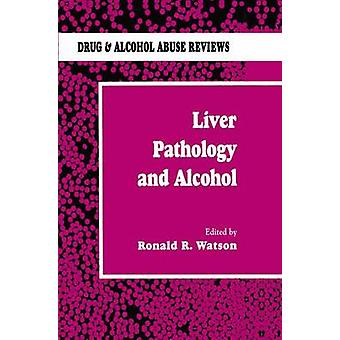 Liver Pathology and Alcohol  Drug  Alcohol Abuse Reviews by Watson & Ronald