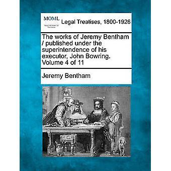 Verkene til Jeremy Bentham utgitt under tilsyn av hans fullbyrder John Bowring. Volum 4 11 av Bentham & Jeremy
